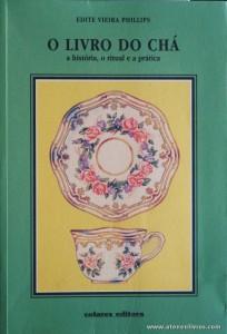 Edite Vieira Phillips - O Livro do Chá «A História, o Ritual e a Prática» «€10.00»