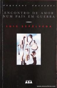 Luis Sepúlveda - Encontros de Amor Num país em Guerra «€5.00»