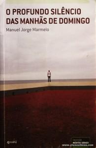 Manuel Jorge Marmelo - O Profundo Silencio das Manhãs de Domingo «€5.00»