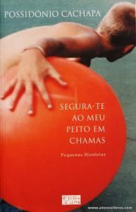Possidónio Cachapa - Segura-te ao Meu Peito em Chamas «€5.00»
