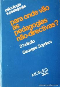 Georges Snyders - para Onde Vão as Pedagogias Não-Directivas? - Moraes Editores - Lisboa - 1978. Desc. 365 pág / 20 cm x 14 cm / «€15.00»