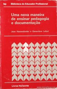 Jean Hassenforder e Geneviève Lefort - Uma Nova maneira de Ensinar pedagogia e Documentação - Livros Horizonte - Lisboa - 1981. Desc. 265 pág / 21 cm x 14 cm / Br. «€5.00»