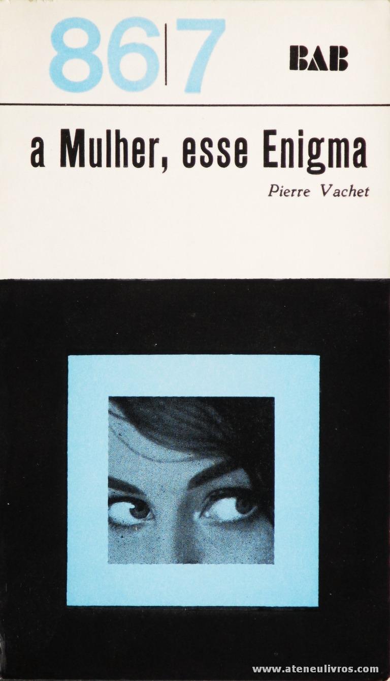 Pierre Vachet - A Mulher, Esse Enigma - 86|7 - Arcádia - Lisboa - 1968. Desc. 315 pág / 18 cm x 10,5 cm / Br. «€5.00»