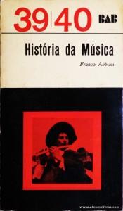 Franco Abbiati - História da Música - 39|40 - Arcádia - Lisboa - 1964. Desc. 331 pág / 18 cm x 10,5 cm / Br. «€5.00»