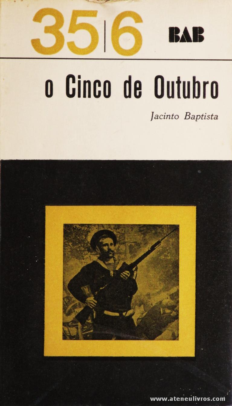 Jacinto Baptista - O Cinco de Outubro - 35 6 - Arcádia - Lisboa - 1965. Desc. 369 pág / 18 cm x 10 cm / Br. «€5.00»