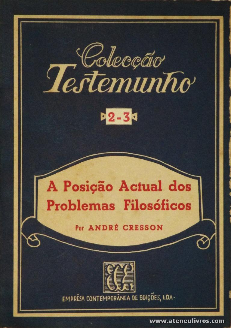 André Cresson - A Posição Actual dos Problemas Filosóficos - Empresa Contemporânea de Edições - S/D. Desc. 101 pág / 18 cm x 13 cm / Br. «€5.00»