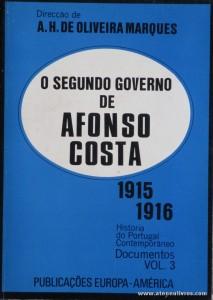 A.H. de Oliveira Martins (Direcção) –O Segundo Governo de Afonso Costa 1915/1916 – Vol. 3 – História de Portugal Contemporânea – Publicações Europa-América – Lisboa – 1974. Desc. 169 pág / 18,5 cm x 13 cm / Br. «€12.50»