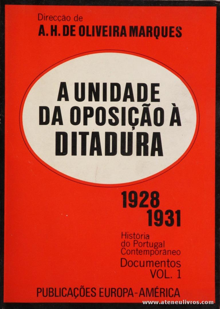 A.H. de Oliveira Martins (Direcção) – A Unidade da Oposição A Ditadura 1928/1931 – Vol. 1 – História de Portugal Contemporânea – Publicações Europa-América – Lisboa – 1973. Desc. 151 pág / 18,5 cm x 13 cm / Br. «€12.50»