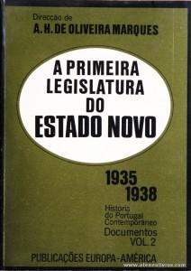 A.H. de Oliveira Martins (Direcção) – A Primeira Legislatura do Estado Novo 1935/1938 – Vol. 2 – História de Portugal Contemporânea – Publicações Europa-América – Lisboa – 1973. Desc. 312 pág / 18,5 cm x 13 cm / Br. «€12.50»