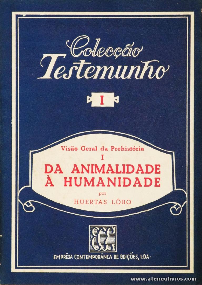 Huertas Lobo - Visão Geral da Pré-história I Da Animalidade a Humanidade - Empresa Contemporânea de Edições - S/D. Desc. 44 pág / 18 cm x 13 cm / Br. «€5.00»