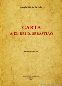 Gonçalo Dias Carvalho - Cartas A El-rei D. Sebastião - Biblioteca Nacional - 1986. Desc. XIII + 40 pág / 21 cm x 15 cm / Br. «€10.00»