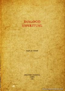 Diálogo Espiritual «Nota Introdutória de Luís Fernando de Carvalho Dias» - Biblioteca Nacional - Lisboa - 1983. Desc. 40 pág / 21 cm x 15 cm / Br. «€10.00»