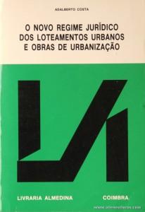 Adalberto Costa - O Novo Regime Jurídico dos Loteamentos Urbanos e Obras de Urbanização - Livraria Almedina - Coimbra - 1992. Desc. 632 pág / 23 cm x 16 cm / Br. «€20.00»