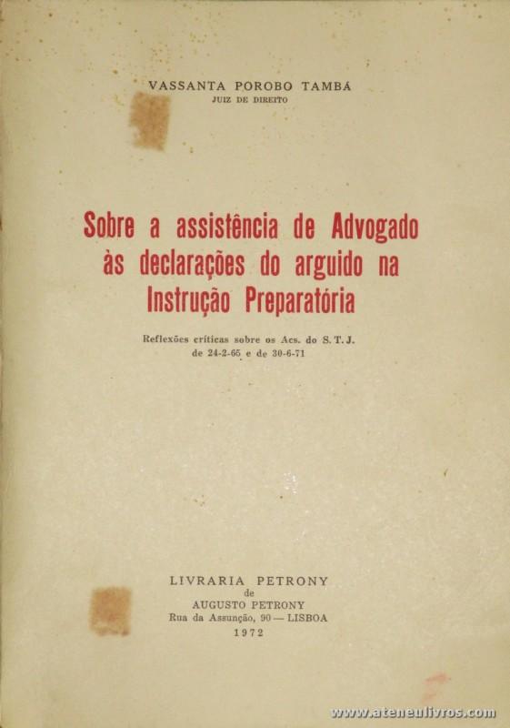 Vassanta Porobo Tambá - Sobre a Assistência de Advogado as Declarações do Arguido na Instrução Preparatória - Livraria Petrony - Lisboa - 1972. Desc. 48 pág / 22,5 cm x 15,5 cm / Br. «€5.00»