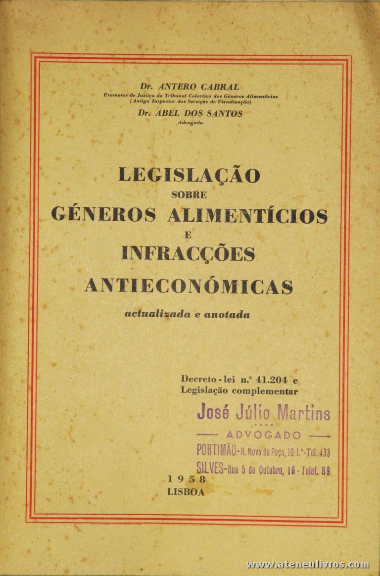 Dr. Antero Cabral e Dr. Abel dos Santos - Legislação Sobre Géneros alimentícios e Infracções Antieconómicas - Livraria Petrony - Lisboa - 1958. Desc. 488 pág / 24 cm x 16 cm / Br. «€15.00»