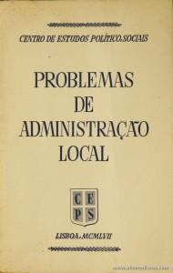 Problema de Administração Local - Centro de Estudos Políticos, Sociais - Lisboa - 1957. Desc. 564 pág / 22,5 cm x 14,5 cm / Br. «€40.00»