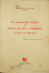 António Pais de Sousa - Da Incapacidade Jurídica dos Menores Interditos e Inabilitados no Âmbito do Código Civil - Livraria Almedina - Coimbra - 1971. Desc. 299 pág / 23 cm x 16 cm / Br. €20.00»