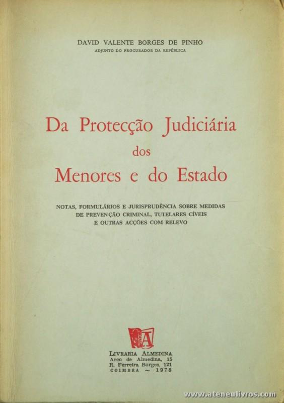 David Valente Borges de Pinho - Da Protecção Jurídica dos Menores e do Estado - Livraria Almedina - Coimbra - 1978. Desc. 173 pág / 23 cm x 16 cm / Br. «€12.50»