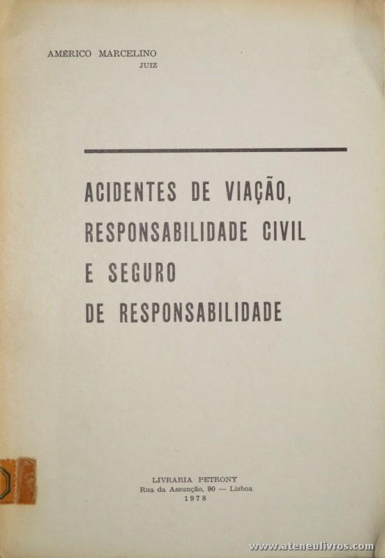 Américo Marcelino - Acidentes de Viação Responsabilidade Civil e Seguro de Responsabilidade - Livraria Petrony - Lisboa - 1978. Desc. 109 pág / 23 cm x 16 cm / Br. «€5.00»
