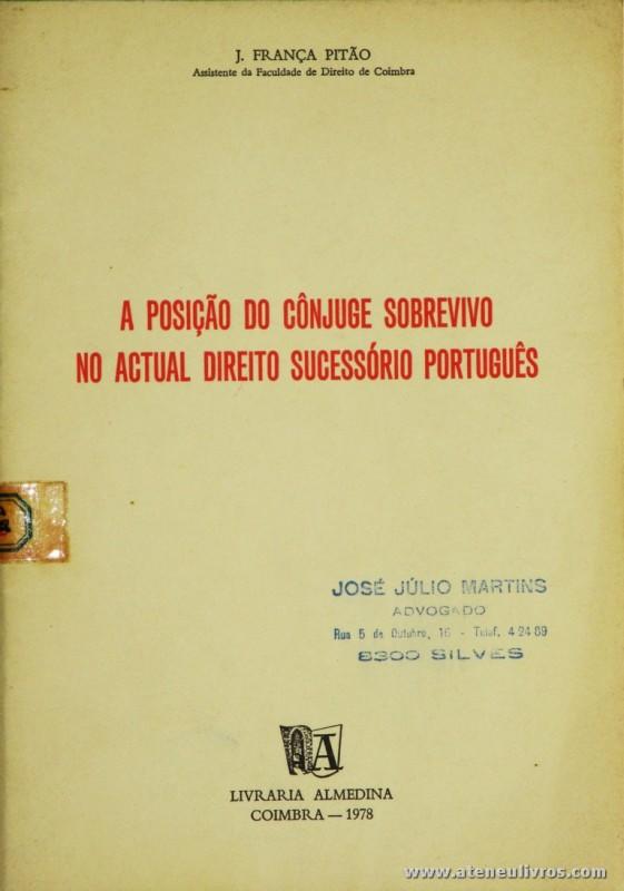 J. França Pitão - A Posição do Cônjuge Sobrevivo na Actual Direito Sucessório Português - Livraria Almedina - Coimbra - 1978. Desc. 27 pág / 21 cm x 15 cm / Br. «€5.00»