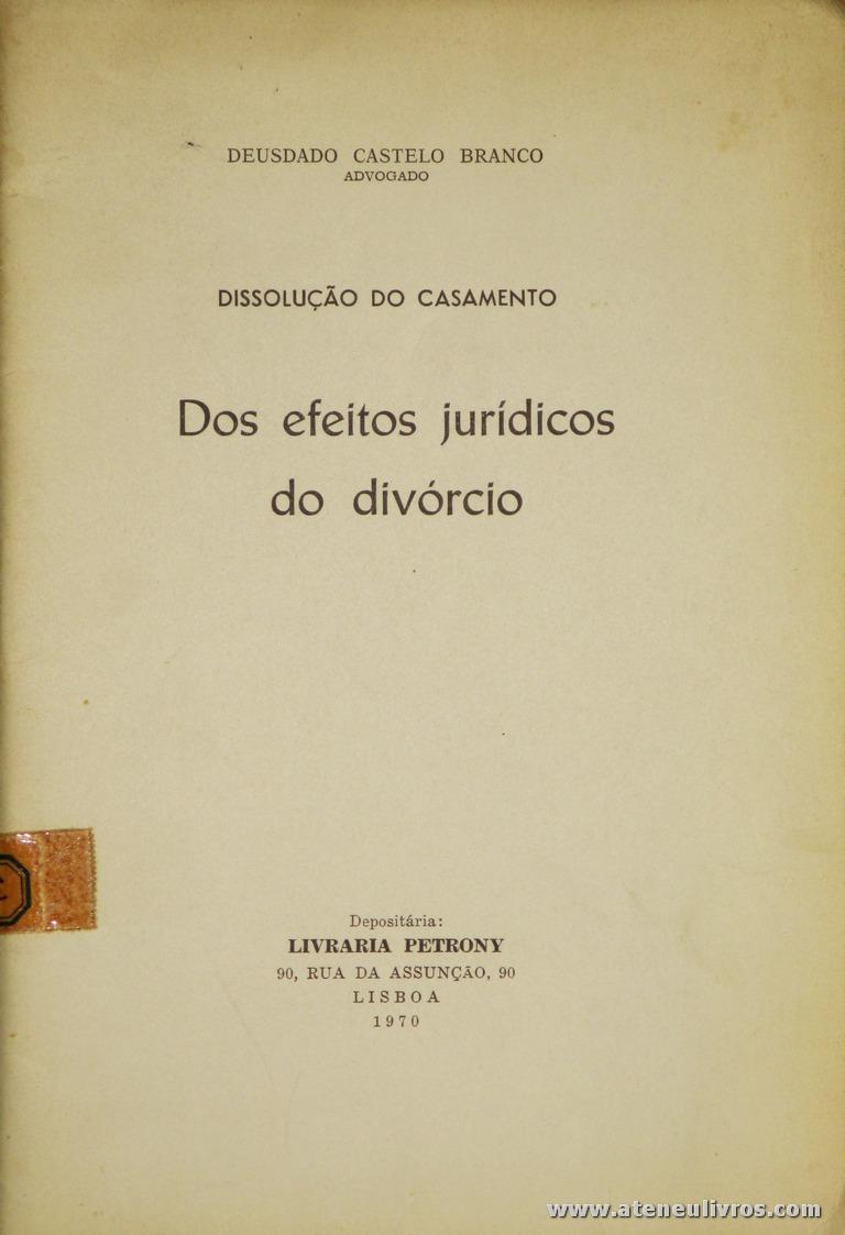 Deusdado Castelo Branco - Dissolução do Casamento dos Efeitos Jurídicos do Divórcio - Livraria Petrony - Lisboa - 1970. Desc. 46 pág / 23 cm x 16 cm / Br. «€5.00»