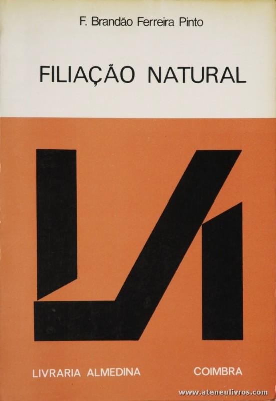 F. Brandão Ferreira Pinto - Filiação Natural - Livraria Almedina - Coimbra - 1983. Desc. 424 pág / 23 cm x 16 cm / Br. «€20.00»