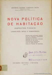 António Manuel Cardoso Mota - Nova Política de Habitação (Aspectos Fiscais) (Legislação, Notas e Comentários) - Coimbra Editora - Coimbra - 1975. Desc. 235 pág / 23 cm x 16 cm / Br. «€12.50»