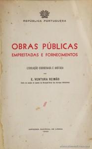 E. Ventura Reimão -Obras Públicas Empreitadas e Fornecimentos - Imprensa Nacional de Lisboa - Lisboa - 1950. Desc. 245 pág / 22 cm x 13,5 cm / Br «€5.00»
