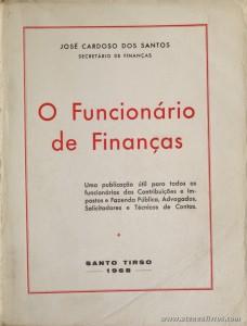 José Cardoso dos Santos - O Funcionário de Finanças - Edição de Autor - Santo Tirso - 1968. Desc. 631 pág / 23 cm x 17 cm / Br. «€20.00»
