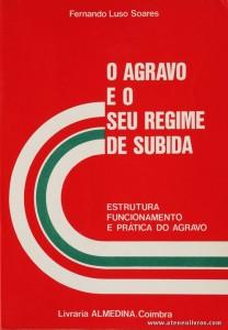Fernando Luso Soares - O Agravo e o Seu Regime de Subida (Estrutura Funcionamento e Prática do Agravo) - Livraria Almedina - Coimbra - 1982. Desc. 455 pág / 23 cm x 16 cm / Br. «€20.00»