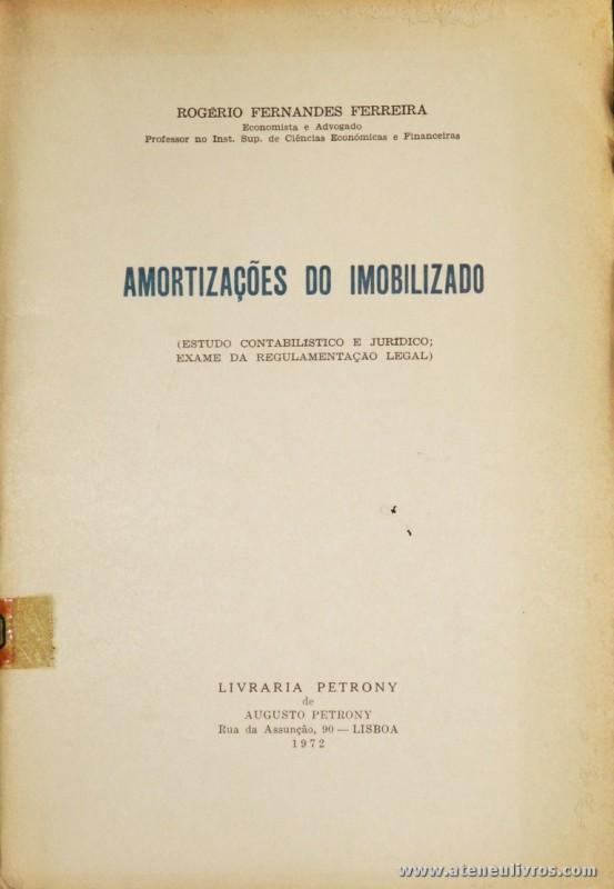 Rogério Fernandes Ferreira - Amortizações do Imobilizado ( Estudo Contabilístico e Jurídico Exame da Regulamentação Legal) - Livraria Petrony - Lisboa - 1972. Desc. 200 pág / 24 cm x 17 cm / Br. «€12.50»