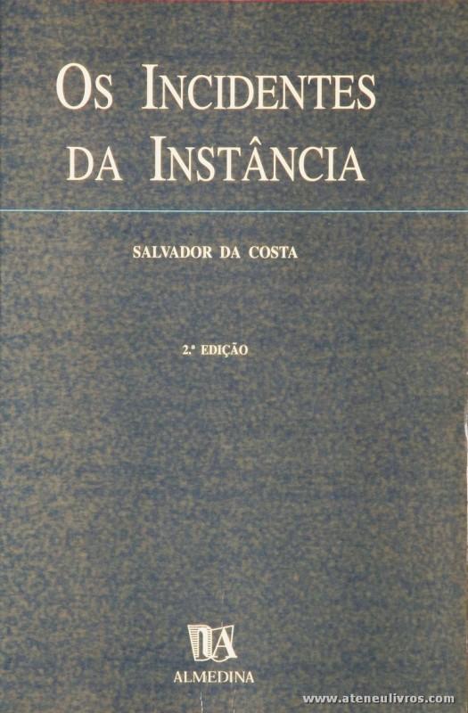 Salvador da Costa - Os Incidentes da Instância - Almedina - Coimbra - 1999. Desc. 525 pág / 23 cm x 16 cm / Br. «€20.00»