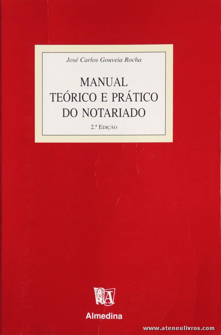 José Carlos Gouveia Rocha - Manual Teórico e Prática do Notariado - Almedina - Coimbra - 1998. Desc. 477 pág / 23 cm x 16 cm / Br. «€20.00»
