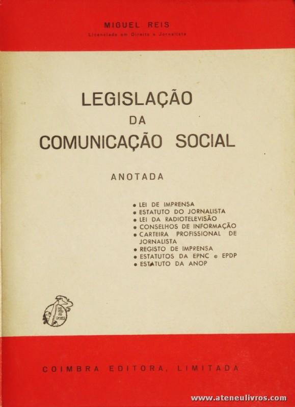 Miguel Reis - Legislação da Comunicação Social - Coimbra Editora - Coimbra - 1980. Desc. 276 pág / 21 cm x 15 cm / Br. «€5.00»