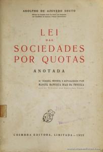 Adolpho de Azevedo Souto - Lei das Sociedades por Quotas (Anotado) - Coimbra Editora - Coimbra - 1955. Desc. 369 pág / 23 cm x 16 cm / Br. «€15.00»