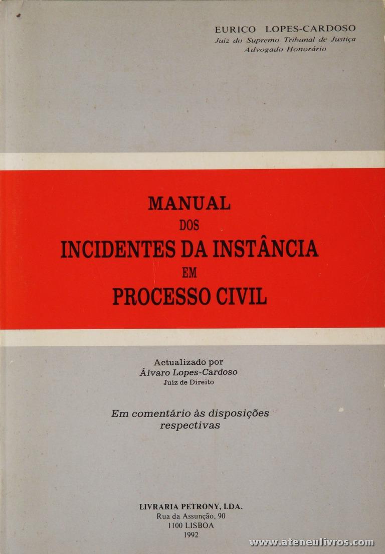 Eurico Lopes-Cardoso - Manual dos Incidentes da Instância em Processo Civil - Livraria Petrony - Lisboa - 1992. Desc. 398 pág / 23 cm x 16 cm / Br. «€15.00»