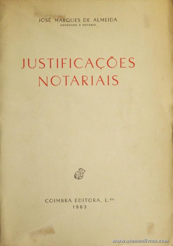 José Marques de Almeida - Justificações Notariais - Coimbra Editora - Coimbra - 1963. Desc. 99 pág / 24 cm x 16,5 cm / Br. «€10.00»