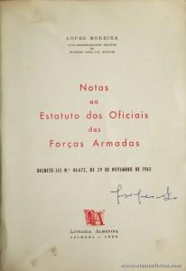 Lopes Moreira - Notas ao Estatuto dos Oficiais das Forças Armadas (Decreto-Lei N.º 46 672, de 29 de Novembro de 1965) - Livraria Almedina - Coimbra - 1966. Desc. 111 pág / 24 cm x 16,5 cm / Br. «€12.50»