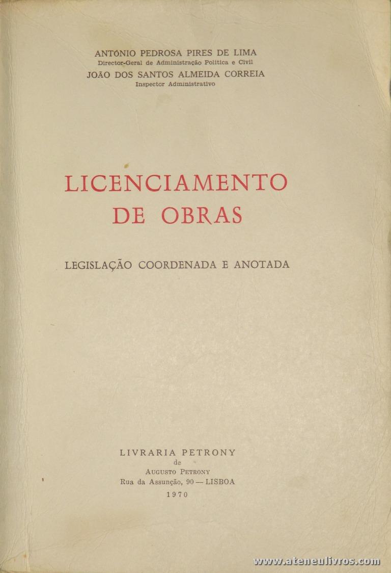 António Pedrosa Pires de Lima e João dos Santos Almeida Correia - Licenciamento de Obras - Livraria Petrony - Lisboa - 1970. Desc. 944 pág / 24 cm x 17 cm / Br. «€30.00»