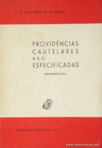 L. P. Moitinho de Almeida - Providências Cautelares Não Especificadas - Coimbra Editora - Coimbra - 1981. Desc. 73 pág / 23 cm x 16 cm / Br. «€5.00»