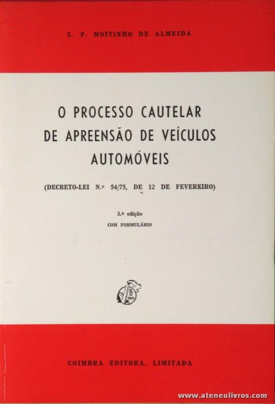 L. P. Moitinho de Almeida - O Processo Cautelar de Apreensão de Veículos Automóveis - Coimbra Editora - Coimbra - 1988. Desc. 120 pág / 23 cm x 16 cm / Br. «€5.00»