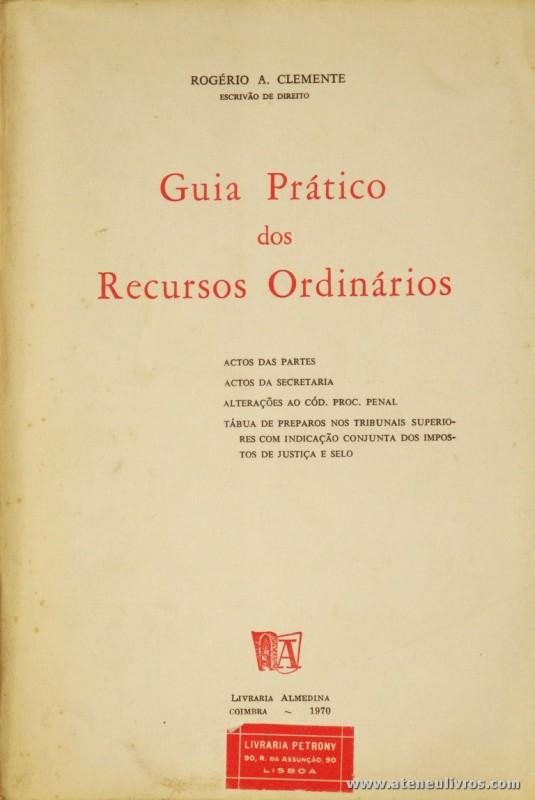 Rogério A. Clemente - Guia Prático dos Recursos Ordinários - Livraria Almedina - Coimbra - 1970. Desc. 109 pág / 23,5 cm x 16 cm / Br. «€12.50»