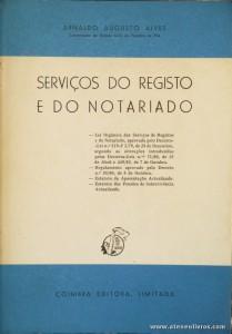 Arnaldo Augusto Alves - Serviços do Registo e do Notariado - Coimbra Editora - Coimbra - 1981. Desc. 37 pág / 23 cm x 16 cm / Br. «€12.50»