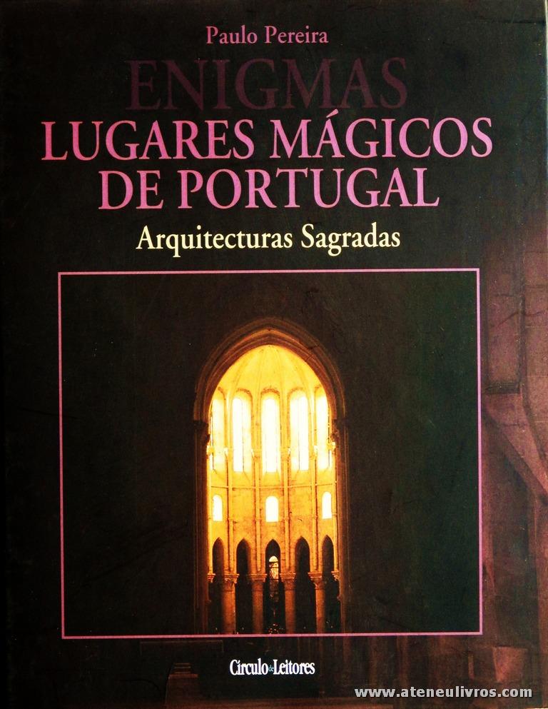 Paulo Pereira - Lugares Mágicos de Portugal (Arquitecturas Sagradas) - Circulo de Leitores - Lisboa - 2004. Desc. 223 pág / 30 cm x 14 cm / E «€15.00»