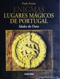 Paulo Pereira - Lugares Mágicos de Portugal (Idades do Ouro) - Circulo de Leitores - Lisboa - 2004. Desc. 223 pág / 30 cm x 14 cm / E «€15.00»