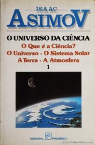 Isaac Asimov - O Universo da Ciência - O que é a Ciência? O Universo * O Sistema Solar * A Terra * A Atmosfera «€5.00»