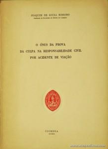 Joaquim de Sousa Ribeiro - O Ónus da Prova da Culpa na Responsabilidade Civil Por Acidente de Viação - Faculdade de Direito de Coimbra - Coimbra - 1979. Desc. 133 pág / 23 cm x 17 cm / Br. «€12.00»