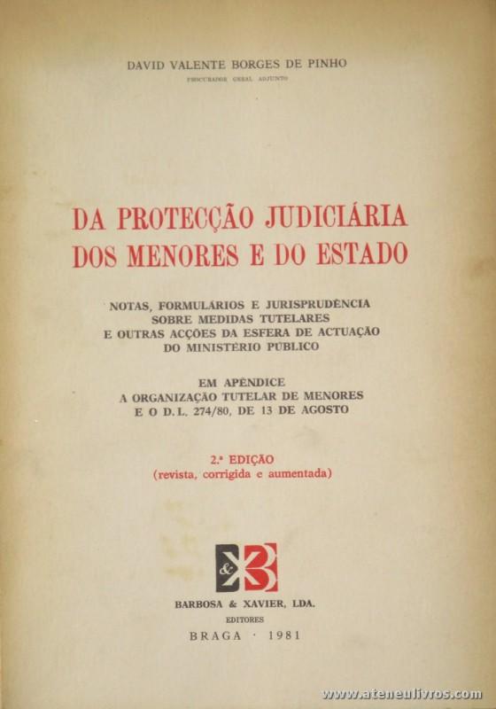 David Valente Borges de Pinho - Da Protecção Judiciária dos Menores e do Estado - Barbosa & Xavier, Lda - Braga - 1981. Desc. 274 pág / 23 cm x 17 cm / Br. «€15.00»