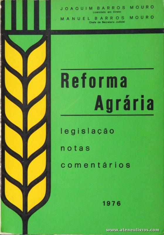 Joaquim Barros Moura e Manuel Barros Moura - Reforma Agrária (Legislação Notas Comentários) - Centro Gráfico -Famalicão - 1976. Desc. 284 pág / 23 cm x 16 cm / Br. «€20.00»