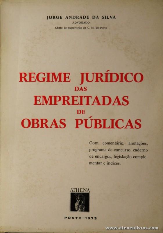 Jorge Andrade da Silva - Regime Jurídico das Empreitadas de Obras Públicas - Athena - Porto - 1973. Desc. 613 pág / 24 cm x 17 cm / Br. «€25.00»